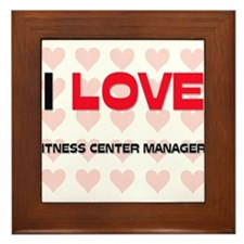 I LOVE FITNESS CENTER MANAGERS Framed Tile