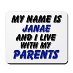 my name is janae and I live with my parents Mousep