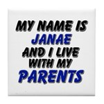 my name is janae and I live with my parents Tile C
