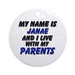 my name is janae and I live with my parents Orname