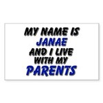my name is janae and I live with my parents Sticke