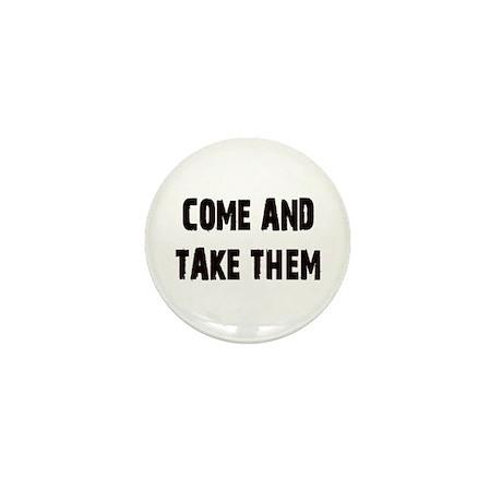 Come and Take Them Mini Button