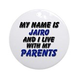 my name is jairo and I live with my parents Orname