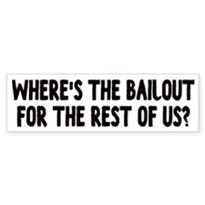 Where's The Bailout? Bumper Bumper Sticker