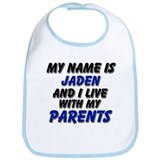 my name is jaden and I live with my parents Bib
