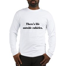 Theres Life Outside Cubicles Long Sleeve T-Shirt