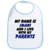 my name is imani and I live with my parents Bib