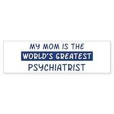 Psychiatrist Mom Bumper Bumper Sticker