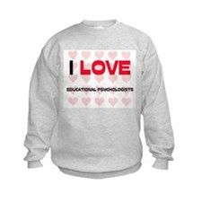 I LOVE EDUCATIONAL PSYCHOLOGISTS Sweatshirt