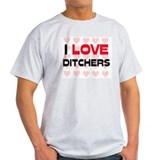 I LOVE DITCHERS T-Shirt