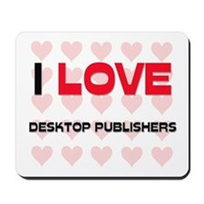 I LOVE DESKTOP PUBLISHERS Mousepad