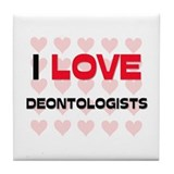 I LOVE DEONTOLOGISTS Tile Coaster
