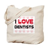 I LOVE DENTISTS Tote Bag