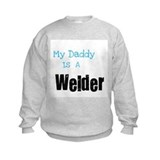 My Daddy's a Welder Sweatshirt