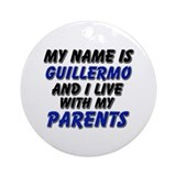 my name is guillermo and I live with my parents Or