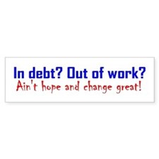 In Debt? Out of Work? Ain't h Bumper Sticker