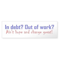 In Debt? Out of Work? Bumper Bumper Sticker