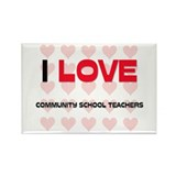 I LOVE COMMUNITY SCHOOL TEACHERS Rectangle Magnet