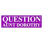 Question Aunt Dorothy (bumper sticker)