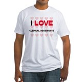 I LOVE CLERICAL ASSISTANTS Shirt