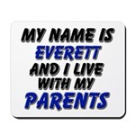 my name is everett and I live with my parents Mous