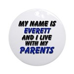 my name is everett and I live with my parents Orna