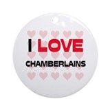 I LOVE CHAMBERLAINS Ornament (Round)