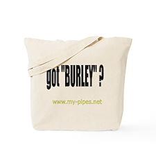 "got ""Burley""? Tote Bag"