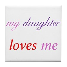 My Daughter Loves Me Tile Coaster