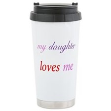 My Daughter Loves Me Ceramic Travel Mug