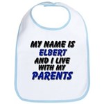 my name is elbert and I live with my parents Bib