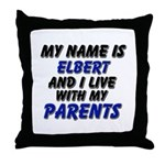 my name is elbert and I live with my parents Throw
