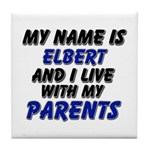 my name is elbert and I live with my parents Tile