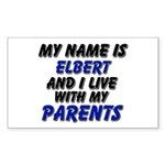 my name is elbert and I live with my parents Stick