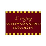 Well-Mannered Frivolity Rectangle Magnet (10 pack)