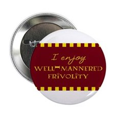 "Well-Mannered Frivolity 2.25"" Button (10 pack)"