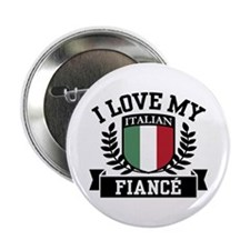 "I Love My Italian Fiance 2.25"" Button"