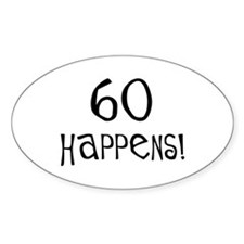 60th birthday gifts 60 happens Oval Decal