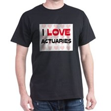 I LOVE ACTUARIES T-Shirt