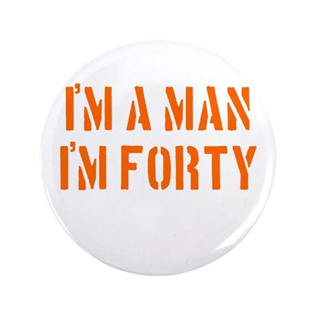I'm A Man I'm 40 3.5&quot; Button