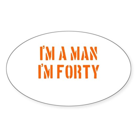 I'm A Man I'm 40 Oval Sticker