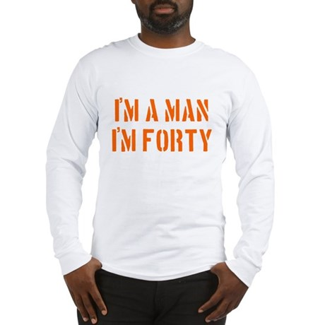 I'm A Man I'm 40 Long Sleeve T-Shirt