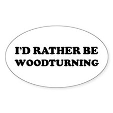 Rather be Woodturning Oval Decal