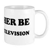 Rather be Watching Television Mug
