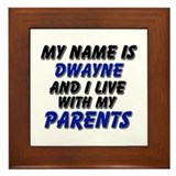 my name is dwayne and I live with my parents Frame