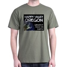 happy valley oregon - greatest place on earth T-Shirt