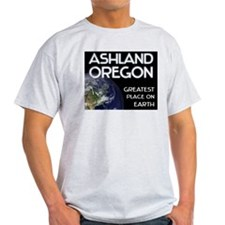 ashland oregon - greatest place on earth T-Shirt