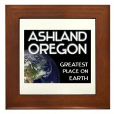 ashland oregon - greatest place on earth Framed Ti