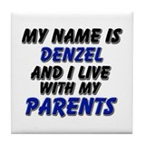 my name is denzel and I live with my parents Tile