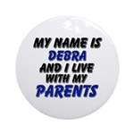 my name is debra and I live with my parents Orname